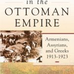 Genocide in the Ottoman Empire: Armenians, Assyrians, and Greeks, 1913-1923